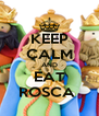 KEEP CALM AND EAT ROSCA  - Personalised Poster A4 size