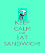 KEEP CALM AND EAT SANDWICH! - Personalised Poster A4 size
