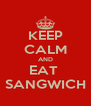 KEEP CALM AND EAT  SANGWICH - Personalised Poster A4 size
