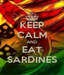KEEP CALM AND EAT SARDINES - Personalised Poster A4 size