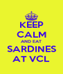 KEEP CALM AND EAT SARDINES AT VCL - Personalised Poster A4 size