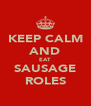KEEP CALM AND EAT SAUSAGE ROLES - Personalised Poster A4 size