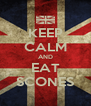KEEP CALM AND EAT SCONES - Personalised Poster A4 size