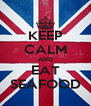 KEEP CALM AND EAT SEAFOOD - Personalised Poster A4 size