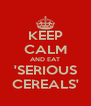 KEEP CALM AND EAT 'SERIOUS CEREALS' - Personalised Poster A4 size