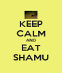 KEEP CALM AND EAT SHAMU - Personalised Poster A4 size