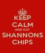 KEEP CALM AND EAT SHANNONS CHIPS - Personalised Poster A4 size