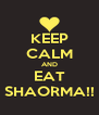 KEEP CALM AND EAT SHAORMA!! - Personalised Poster A4 size