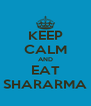 KEEP CALM AND EAT SHARARMA - Personalised Poster A4 size