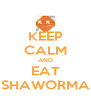 KEEP CALM AND EAT SHAWORMA - Personalised Poster A4 size
