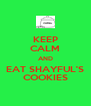 KEEP CALM AND EAT SHAYFUL'S COOKIES - Personalised Poster A4 size