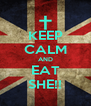 KEEP CALM AND EAT SHE!! - Personalised Poster A4 size