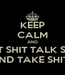 KEEP CALM AND EAT SHIT TALK SHIT AND TAKE SHITS - Personalised Poster A4 size