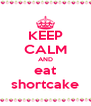 KEEP CALM AND eat shortcake - Personalised Poster A4 size