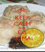 KEEP CALM AND Eat SIOMAI - Personalised Poster A4 size