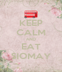 KEEP CALM AND EAT SIOMAY - Personalised Poster A4 size