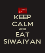 KEEP CALM AND EAT SIWAIYAN - Personalised Poster A4 size