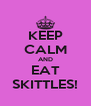 KEEP CALM AND EAT SKITTLES! - Personalised Poster A4 size