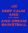 KEEP CALM  AND EAT, SLEEP, AND DREAM BASKETBALL - Personalised Poster A4 size
