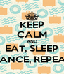KEEP CALM AND EAT, SLEEP DANCE, REPEAT - Personalised Poster A4 size