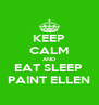 KEEP CALM AND EAT SLEEP  PAINT ELLEN - Personalised Poster A4 size
