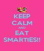 KEEP CALM AND EAT SMARTIES!! - Personalised Poster A4 size