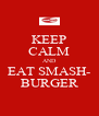 KEEP CALM AND EAT SMASH- BURGER - Personalised Poster A4 size