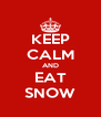 KEEP CALM AND EAT SNOW - Personalised Poster A4 size