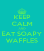 KEEP CALM AND EAT SOAPY WAFFLES - Personalised Poster A4 size