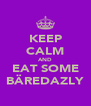 KEEP CALM AND EAT SOME BÄREDAZLY - Personalised Poster A4 size