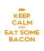 KEEP CALM AND EAT SOME BACON - Personalised Poster A4 size