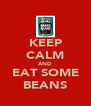 KEEP CALM AND EAT SOME BEANS - Personalised Poster A4 size