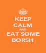 KEEP CALM AND EAT SOME BORSH - Personalised Poster A4 size