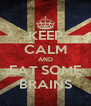 KEEP CALM AND EAT SOME BRAINS - Personalised Poster A4 size