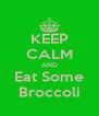 KEEP CALM AND Eat Some Broccoli - Personalised Poster A4 size
