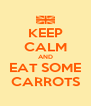 KEEP CALM AND EAT SOME CARROTS - Personalised Poster A4 size