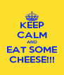 KEEP CALM AND EAT SOME CHEESE!!! - Personalised Poster A4 size