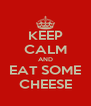 KEEP CALM AND EAT SOME CHEESE - Personalised Poster A4 size