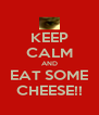 KEEP CALM AND EAT SOME CHEESE!! - Personalised Poster A4 size