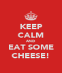 KEEP CALM AND EAT SOME CHEESE! - Personalised Poster A4 size