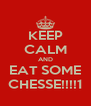 KEEP CALM AND EAT SOME CHESSE!!!!1 - Personalised Poster A4 size