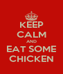 KEEP CALM AND EAT SOME CHICKEN - Personalised Poster A4 size