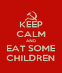 KEEP CALM AND EAT SOME CHILDREN - Personalised Poster A4 size