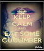 KEEP CALM AND EAT SOME CUCUMBER - Personalised Poster A4 size