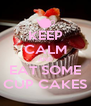 KEEP CALM AND EAT SOME CUP CAKES - Personalised Poster A4 size