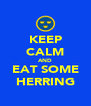 KEEP CALM AND EAT SOME HERRING - Personalised Poster A4 size