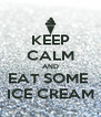 KEEP CALM AND EAT SOME  ICE CREAM - Personalised Poster A4 size