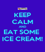 KEEP CALM AND EAT SOME  ICE CREAM! - Personalised Poster A4 size
