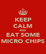 KEEP CALM AND EAT SOME MICRO CHIPS - Personalised Poster A4 size