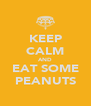 KEEP CALM AND EAT SOME PEANUTS - Personalised Poster A4 size